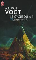 Couverture du livre « Le cycle du A t.1 ; le monde des A » de Van Vogt Alfred Elto aux éditions J'ai Lu