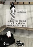 Couverture du livre « Causeries autour de l'esprit d'un vestiaire de rugby » de Georges Gauthier et Christophe Grolleau aux éditions Societe Des Ecrivains