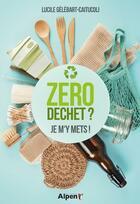 Couverture du livre « Zéro déchet ? je m'y mets ! » de Lucile Gelebart-Caitucoli aux éditions Alpen