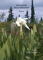 Couverture du livre « Les Fleurs De La Douleur » de Benak aux éditions Stellamaris