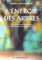 Couverture du livre « Energie Des Arbres (L') » de Patrice Bouchardon aux éditions Courrier Du Livre