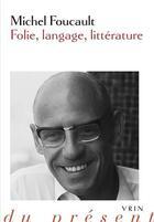 Couverture du livre « Folie, langage, littérature » de Michel Foucault aux éditions Vrin