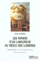 Couverture du livre « Les Papiers D'Un Laboureur Au Siecle Des Lumieres ; Pierre Bordier (1713-1781): Une Culture Paysanne » de Jean Vassort aux éditions Champ Vallon