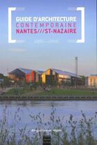 Couverture du livre « Guide d'architecture ; métropole Nantes-St-Nazaire ; 2000-2010 » de Collectif aux éditions Coiffard