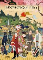 Couverture du livre « Fantastique edo ; le guide illustré de l'ère Edo au Japon » de Susumu Zenyoji aux éditions Le Lezard Noir