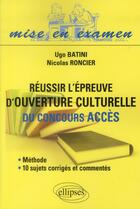 Couverture du livre « Reussir l'epreuve d'ouverture culturelle du concours acces methode et 10 sujets corriges et commente » de Batini Roncier aux éditions Ellipses Marketing