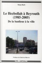 Couverture du livre « Le Hezbollah à Beyrouth (1985-2005) ; de la banlieue à la ville » de Mona Harb aux éditions Karthala