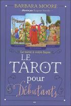 Couverture du livre « Le tarot pour débutant ; le tarot à votre facon » de Barbara Moore aux éditions Ada