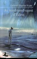 Couverture du livre « Au nord-nord-ouest d'Eden » de Gabriel Kopp aux éditions Griffe D'encre