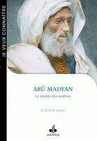Couverture du livre « Abû Madyan ; le maître des maîtres » de Slimane Rezki aux éditions Albouraq