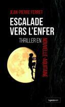 Couverture du livre « Escalade vers l'enfer ; thriller en Nouvelle Aquitaine » de Jean-Pierre Ferret aux éditions Geste