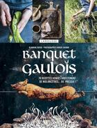 Couverture du livre « Banquet gaulois ; 70 recettes venues directement de nos ancêtres... ou presque ! » de Blandine Boyer et Aimery Chemin aux éditions Larousse