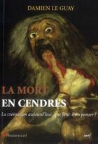 Couverture du livre « La mort en cendres ; la crémation aujourd'hui, que faut-il en penser ? » de Damien Le Guay aux éditions Cerf