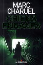 Couverture du livre « Chiens enragés » de Marc Charuel aux éditions Albin Michel