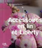 Couverture du livre « Accessoires en lin et liberty » de Catherine Rouchier aux éditions Le Temps Apprivoise