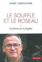 Couverture du livre « Le souffle et le roseau ; variations sur la fragilité » de Marc Leboucher aux éditions Salvator