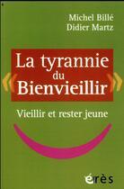 Couverture du livre « La tyrannie du bienvieillir » de Michel Bille et Didier Martz aux éditions Eres