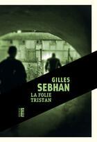 Couverture du livre « La folie Tristan » de Gilles Sebhan aux éditions Rouergue