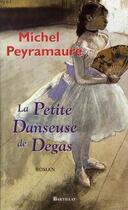 Couverture du livre « La petite danseuse de degas » de Michel Peyramaure aux éditions Bartillat