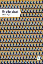 Couverture du livre « Un chien vivant » de Denis Rigal aux éditions Apogee