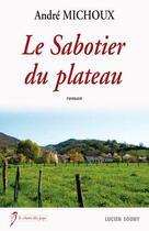 Couverture du livre « Sabotier du plateau » de Andre Michoux aux éditions Lucien Souny