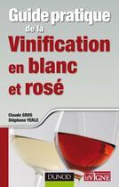 Couverture du livre « Guide pratique de la vinification en blanc et rosé » de Stephane Yerle et Claude Gros aux éditions Dunod