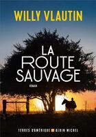 Couverture du livre « La route sauvage » de Willy Vlautin aux éditions Albin Michel