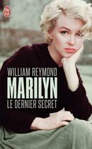 Couverture du livre « Marilyn ; le dernier secret » de William Reymond aux éditions J'ai Lu