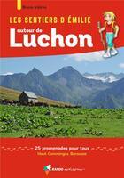 Couverture du livre « Les sentiers d'Emilie ; autour de Luchon » de Bruno Valcke aux éditions Rando Editions