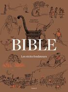 Couverture du livre « Bible ; les récits fondateurs » de Serge Bloch et Frederic Boyer aux éditions Bayard