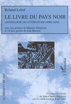 Couverture du livre « Livre Du Pays Noir, Anthologie De Litterture Africaine » de Jean-Claude Blachere aux éditions L'harmattan