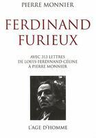Couverture du livre « Ferdinand Furieux ; avec 313 lettres de Louis-Ferdinand Céline à Pierre Monnier » de Pierre Monnier aux éditions L'age D'homme