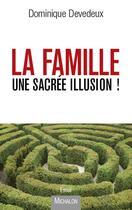 Couverture du livre « La famille, une sacrée illusion ! » de Dominique Devedeux aux éditions Michalon