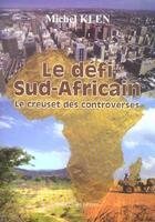 Couverture du livre « Le Defi Sud-Africain ; Le Creuset Des Controverses » de Michel Klen aux éditions France Europe