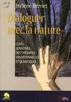 Couverture du livre « Dialoguer avec la nature ; clefs sensitives des thérapies traditionnelles et quantiques » de Helene Bernet aux éditions Xenia