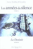 Couverture du livre « Les années du silence T.4 ; la destinée » de Louise Tremblay D'Essiambre aux éditions Guy Saint-jean