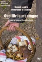 Couverture du livre « Cueillir la montagne » de Martin De La Soudiere et Raphael Larrere aux éditions Ibis Press