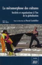 Couverture du livre « Metamorphose des cultures » de Lardellier Pasc aux éditions Pu De Dijon