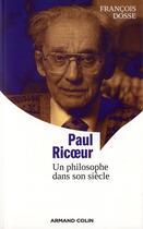 Couverture du livre « Paul Ricoeur, un philosophe dans son siècle » de Francois Dosse aux éditions Armand Colin