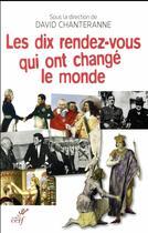 Couverture du livre « Les dix rendez-vous qui ont changé le monde » de David Chanteranne aux éditions Cerf