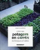 Couverture du livre « Créer ses potagers en carrés ; techniques et idées » de Pierre-Yves Nedelec aux éditions Marabout