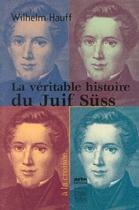 Couverture du livre « La veritable histoire du juif suss » de Wilhelm Hauff aux éditions Felin