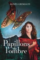 Couverture du livre « Papillons de l'ombre » de Agnes Grimaud aux éditions Dominique Et Compagnie