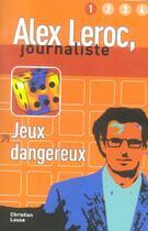 Couverture du livre « ALEX LEROC, JOURNALISTE ; JEUX DANGEREUX ; NIVEAU 1 » de Lause C aux éditions La Maison Des Langues