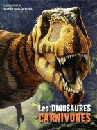 Couverture du livre « Les dinosaures carnivores » de Roman Garcia Mora et Anna Cessa et Giuseppe Brillante aux éditions White Star Kids