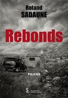 Couverture du livre « Rebonds » de Roland Sadaune aux éditions Sydney Laurent