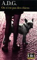 Couverture du livre « On n'est pas des chiens » de A.D.G. aux éditions Gallimard