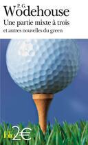 Couverture du livre « Une partie mixte à trois et autres nouvelles du green » de Pelham Grenville Wodehouse aux éditions Gallimard