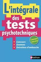 Couverture du livre « L'intégrale des tests psychotechniques ; concours ; examens ; entretiens d'embauche (édition 2018/2019) » de Collectif aux éditions Nathan
