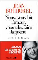 Couverture du livre « Nous avons fait l'amour, vous allez faire la guerre » de Jean Bothorel aux éditions Albin Michel